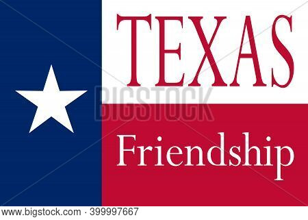 The Flag Of The Usa State Of Texas With Friendship Motto