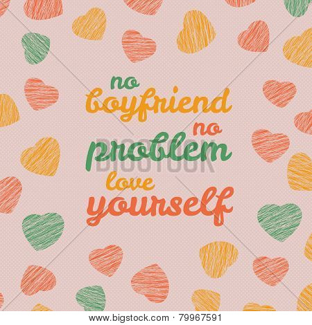 'No boyfriend. No problem. Love yourself' Selfish Valentine's Day Card.