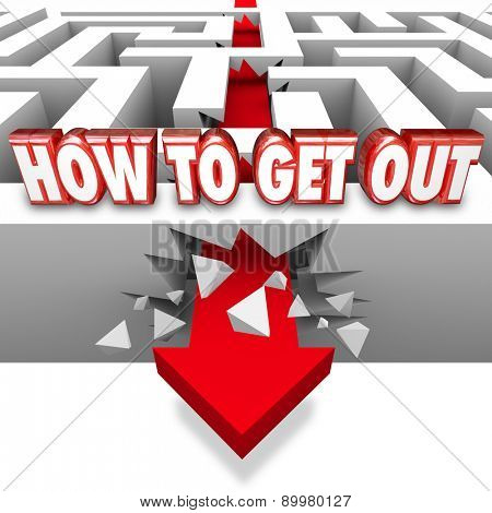 How to Get Out words in red 3d letters and arrow breaking through a maze wall to illustrate gaining freedome and overcoming or triumphing over a problem or challenge