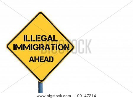 Yellow Roadsign With Illegal Immigration Ahead Message