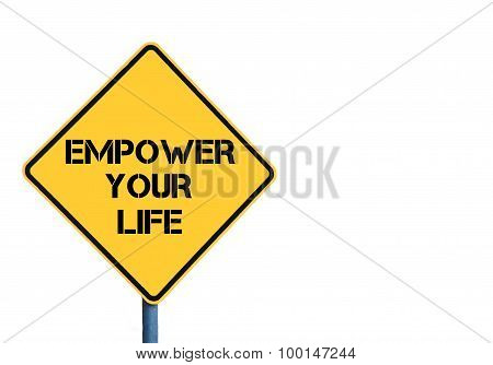 Yellow Roadsign With Empower Your Life Message