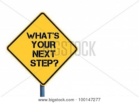 Yellow Roadsign With What's Your Next Step Message