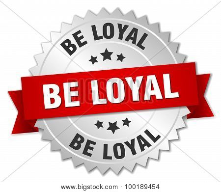 Be Loyal 3D Silver Badge With Red Ribbon