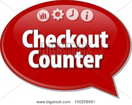 Speech bubble dialog illustration of business term saying Checkout Counter