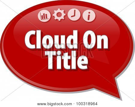 Speech bubble dialog illustration of business term saying Cloud On Title