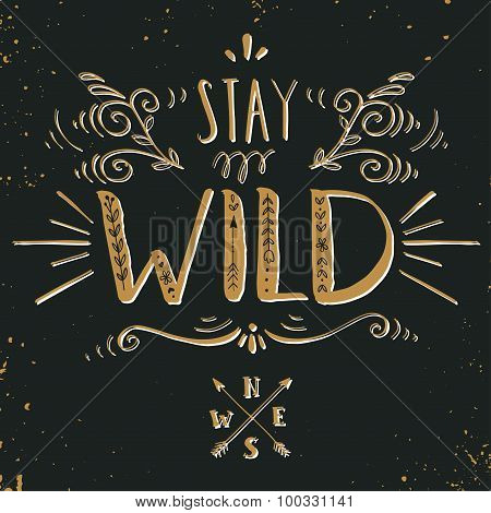 Quote. Stay Wild. Hand Drawn Vintage Print With A Hand Lettering On Blackboard