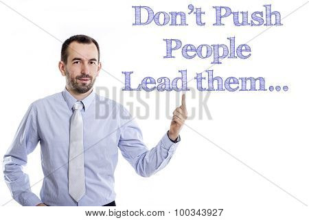 Don't Push People Lead Them…