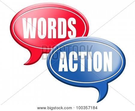 action words the time to act is now or never mister big mouth last and only chance