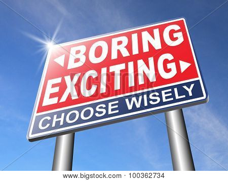 exciting or boring go for thrilling adventure and not for dull routine