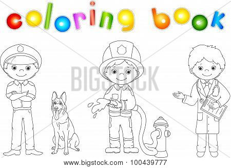 Policeman, Fireman And Doctor In Their Uniform. Coloring Book. Game For Children