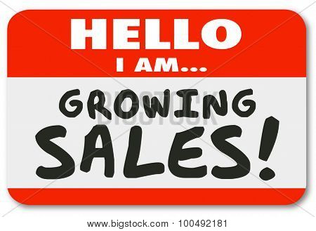Hello I am Growing Sales words on a nametag sticker for greeting or introduction of a productive sales person with great ambition to succeed and sell to more customers