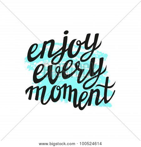 Hand Lettering Calligraphic Typography Poster 'enjoy Every Moment'