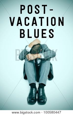 text post-vacation blues and a businessman curled up with his head between his knees