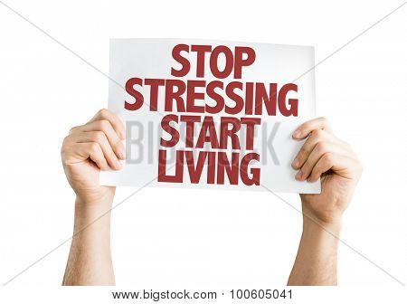 Stop Stressing Start Living placard isolated on white