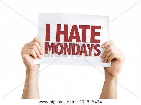 I Hate Mondays placard isolated on white