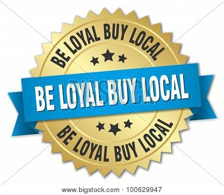 Be Loyal Buy Local 3D Gold Badge With Blue Ribbon