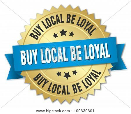 Buy Local Be Loyal 3D Gold Badge With Blue Ribbon