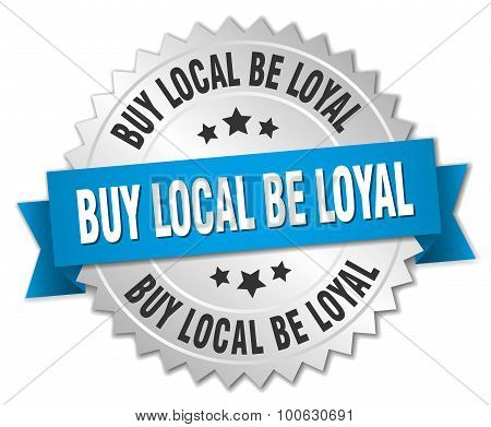 Buy Local Be Loyal 3D Silver Badge With Blue Ribbon