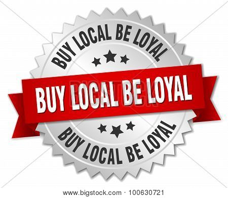 Buy Local Be Loyal 3D Silver Badge With Red Ribbon