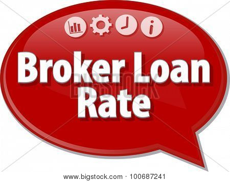 Speech bubble dialog illustration of business term saying Broker Loan Rate
