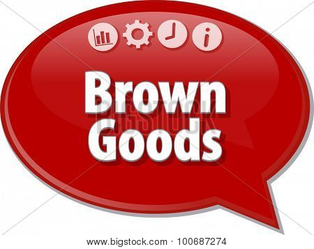 Speech bubble dialog illustration of business term saying Brown Goods