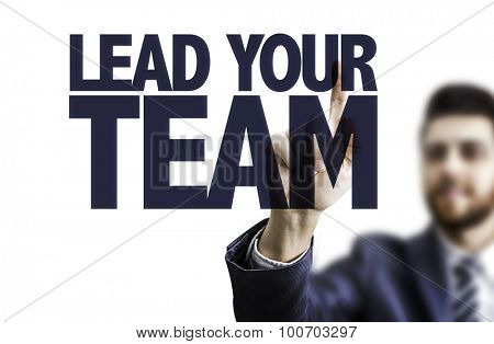 Business man pointing the text: Lead Your Team