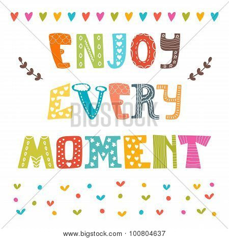 Enjoy Every Moment. Hand Drawn Lettering. Cute Greeting Card. Quote Typographical Poster Template