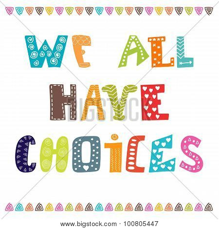 We All Have Choices. Inspiration Hand Drawn Quote. Cute Greeting Card, Postcard