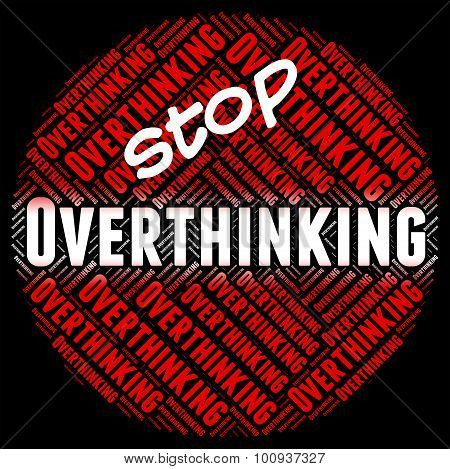 Stop Overthinking Indicates Too Much And Consider