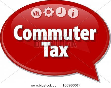 Speech bubble dialog illustration of business term saying Commuter Tax