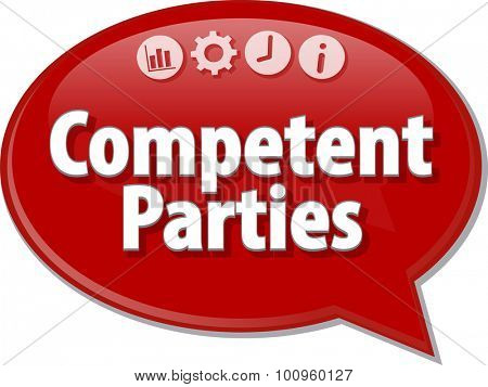 Speech bubble dialog illustration of business term saying Competent Parties