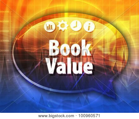 Speech bubble dialog illustration of business term saying Book Value