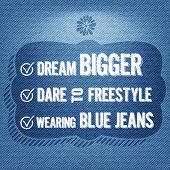 "picture of daring  - ""Dream bigger dare to freestyle wearing blue jeans"" vector Quote Typographic Background - JPG"