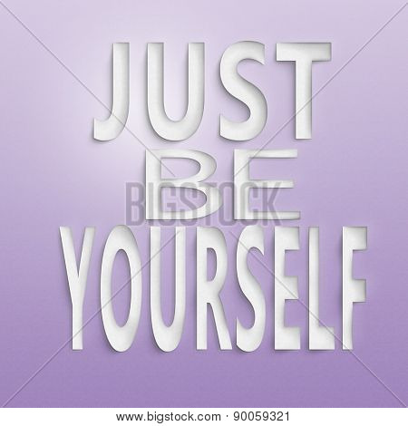 text on the wall or paper, just be yourself