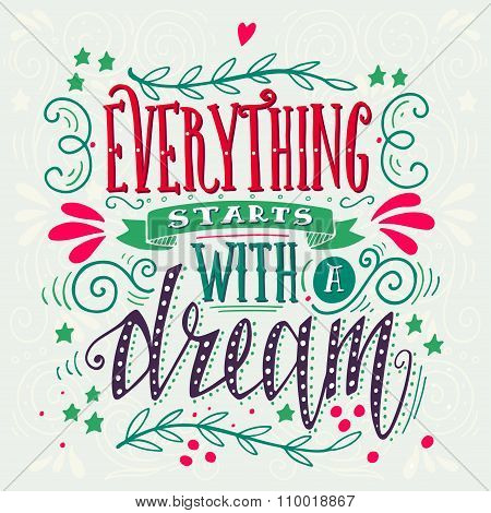 Everything Starts With A Dream. Quote. Hand Drawn Vintage Illustration With Hand-lettering.