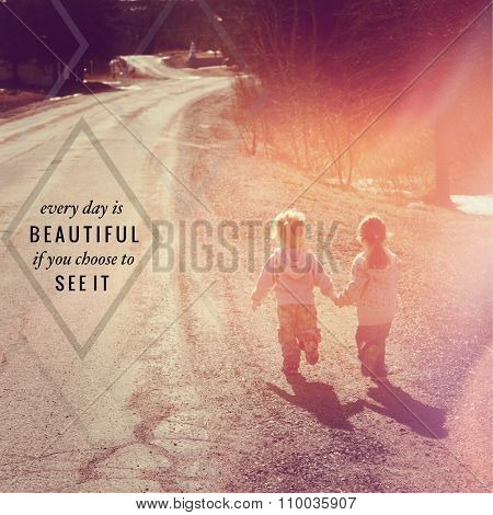 Inspirational Typographic Quote - Everyday is beautiful if you choose to see it