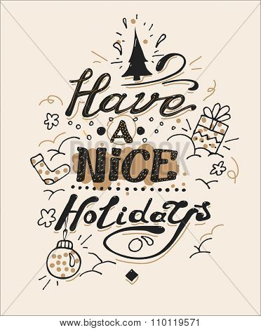 Have a nice holidays greeting card. Lettering and doodle elements. Hand drawn design. Inspirational