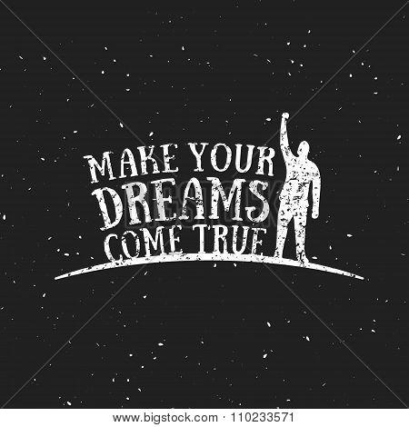 Make Your Dreams Come True. Motivational illustration.