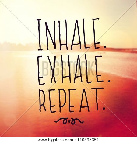Inspirational Typographic Quote - Inhale, Exhale, Repeat