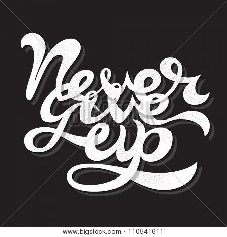 Never Give Up lettering vector illustration. hand drawn typography Never give up isolated on black background