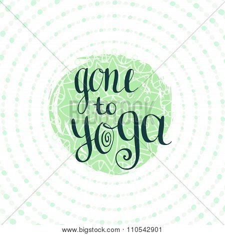 Yoga poster with calligraphic quote - Gone to Yoga. Vector illustration. Placard for yoga studio or yoga class icon website