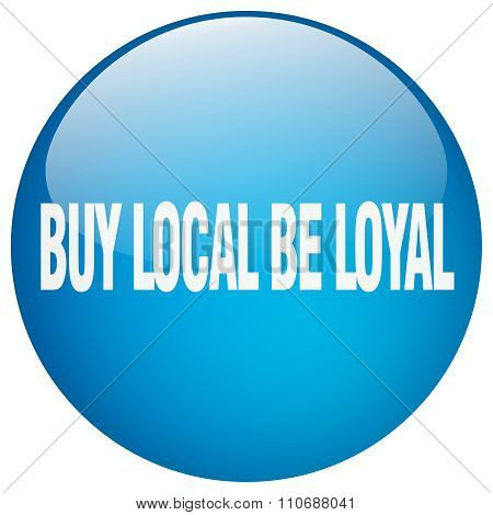 Buy Local Be Loyal Blue Round Gel Isolated Push Button