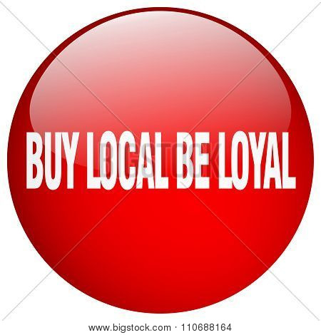 Buy Local Be Loyal Red Round Gel Isolated Push Button