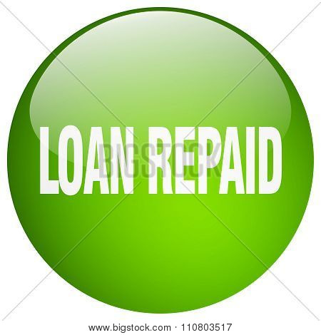Loan Repaid Green Round Gel Isolated Push Button