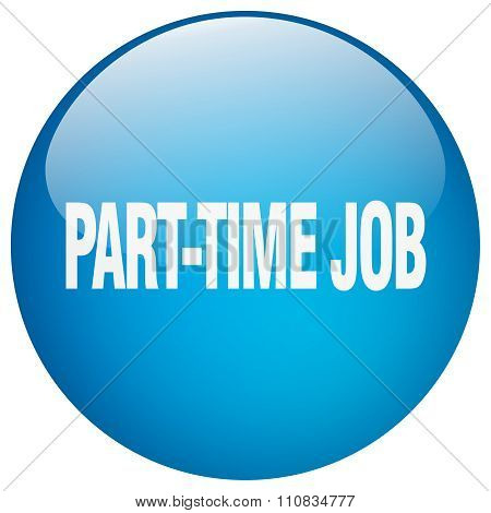 Part-time Job Blue Round Gel Isolated Push Button