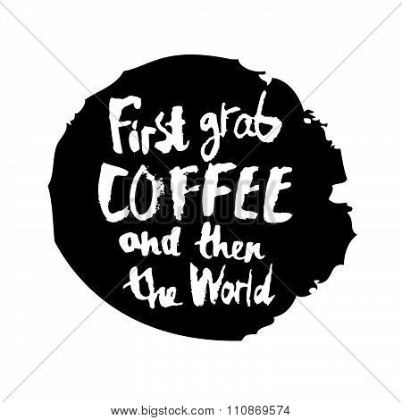First, grab a coffee and then the world