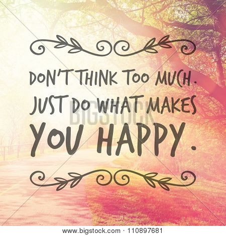Inspirational Typographic Quote - Don't think too much just do what makes you happy
