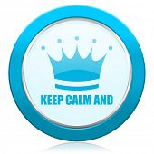 Keep calm and blue chrome silver metallic border web icon. Round button for internet and mobile phon poster