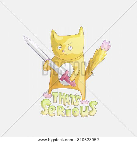 poster of Cute Cartoon Cat With Sword Illustration. Funny Cat With Phrase That Is Serious. Dangerous Funny Cat
