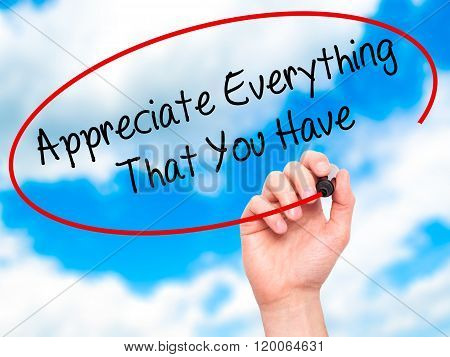 Man Hand Writing Appreciate Everything That You Have With Black Marker On Visual Screen.